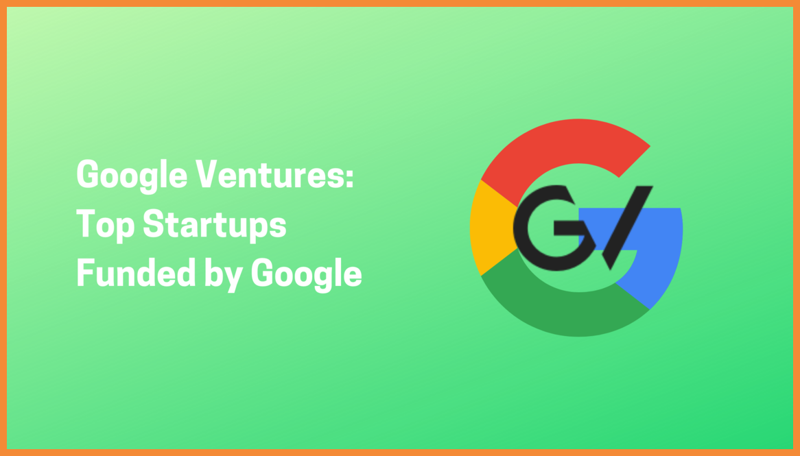 Top Startups Funded by Google Through GV