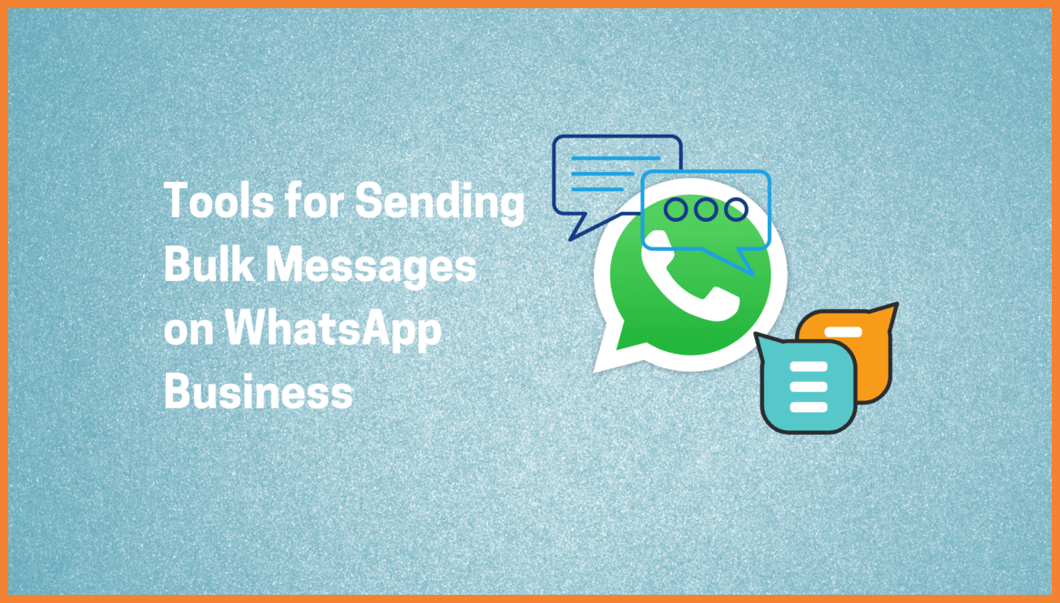 Tools for Sending Bulk Messages on WhatsApp Business