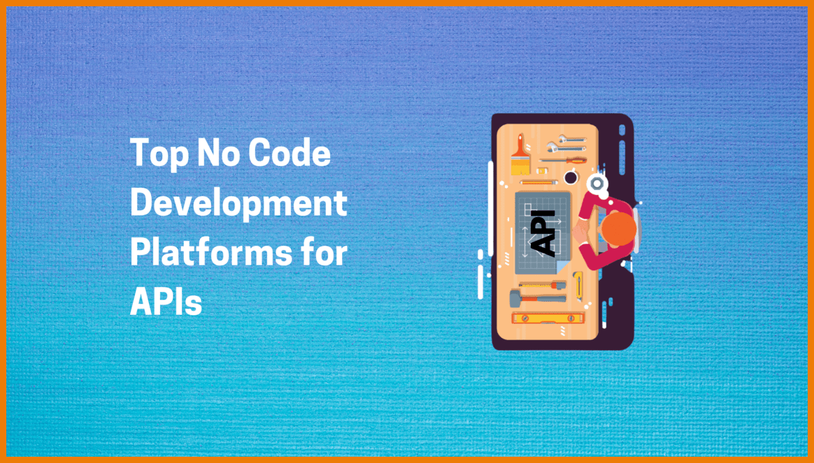 Best No Code Development Platforms for APIs