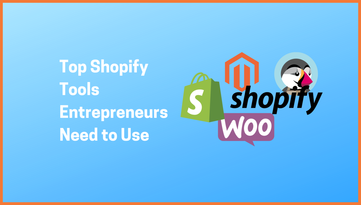 Top Shopify Tools Entrepreneurs Need to Use