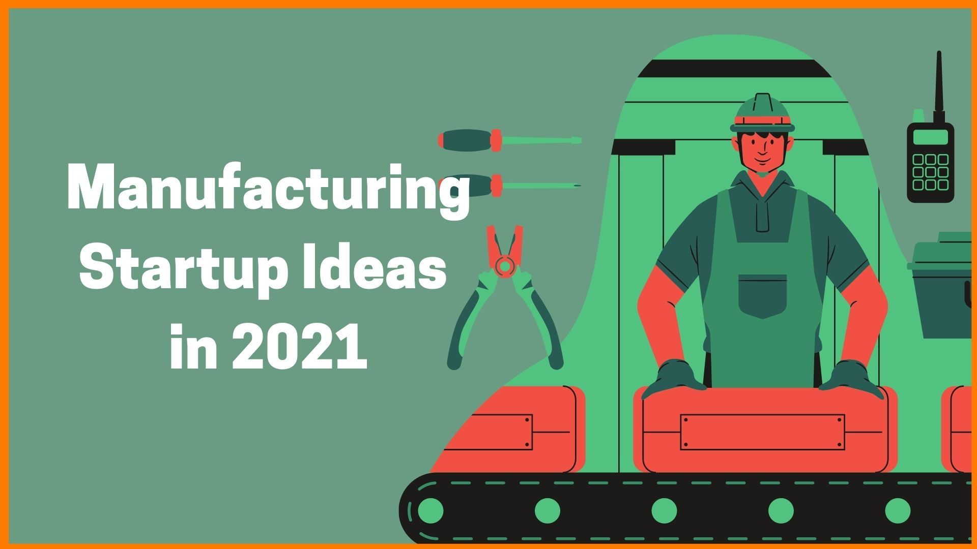 Top 15 Manufacturing Startup Ideas To Start In 2021