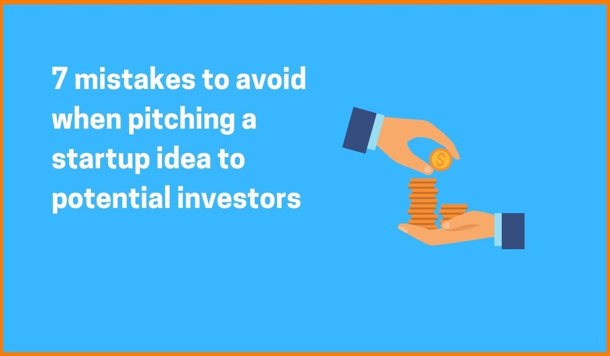 7 mistakes to avoid when pitching a startup idea to potential investors
