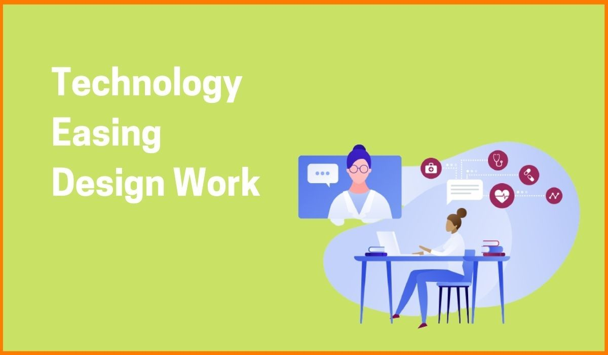 Here's How Technology Can Ease Your Design Work. Read On To Know More