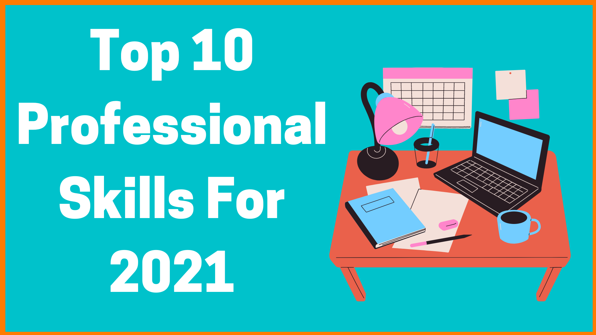 Top 10 Professional Skills For 2021