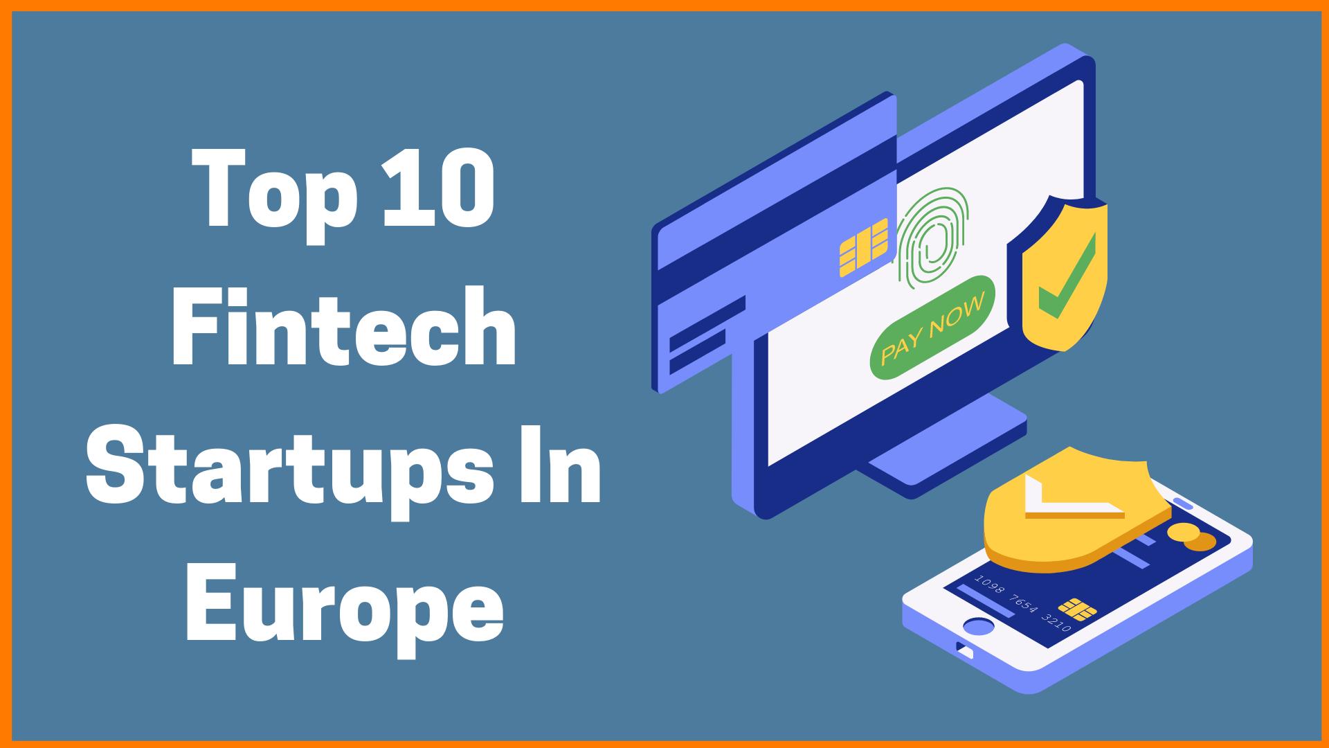 Top 10 Fintech Startups In Europe