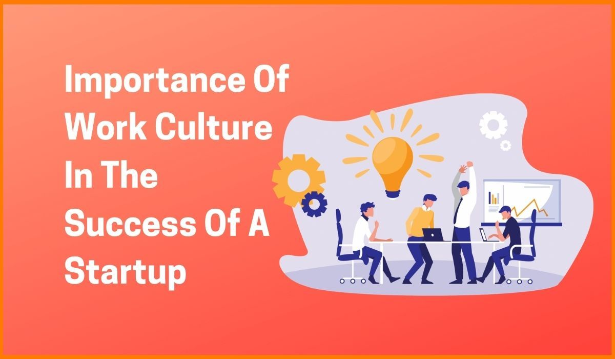 Importance Of Work Culture In The Success Of A Startup
