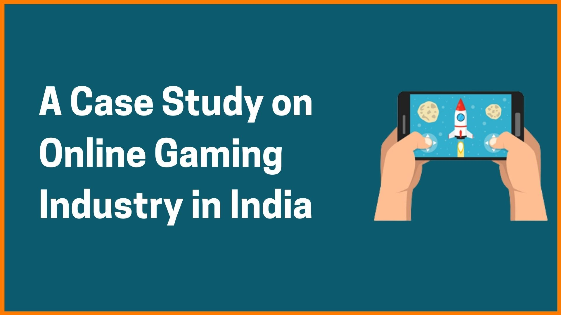 The Online Gaming Industry in India [Case Study]