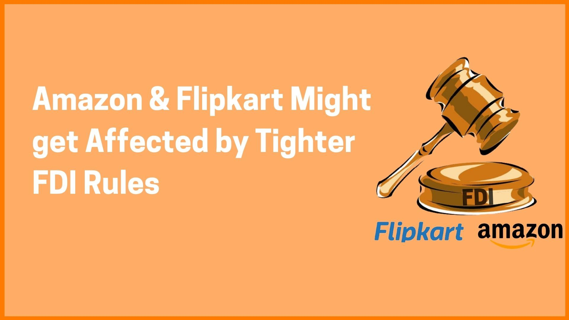 The Curious Case of Amazon, Flipkart & FDI - The Impact of New FDI Rules