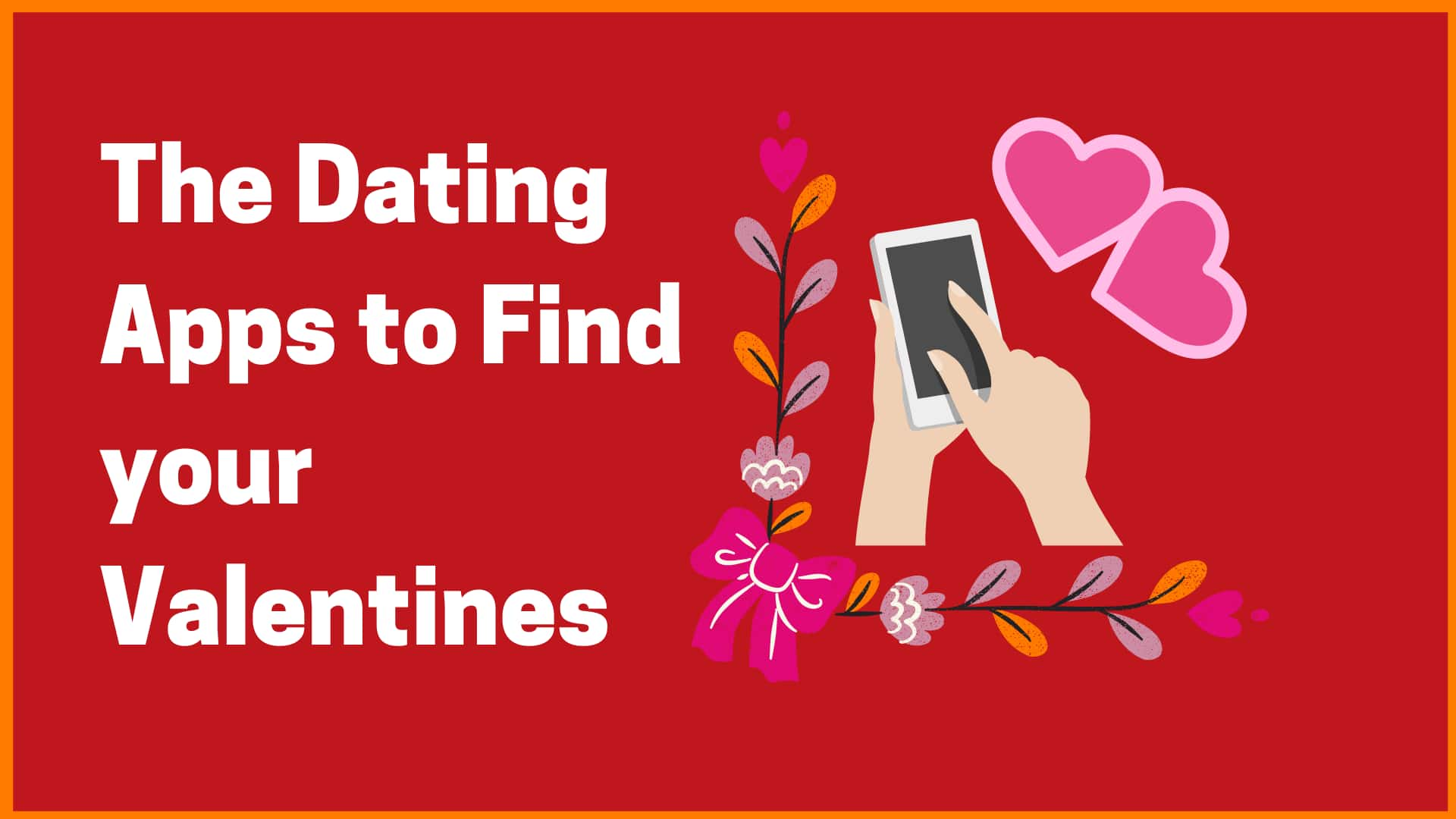 The Dating Apps to find your Valentines