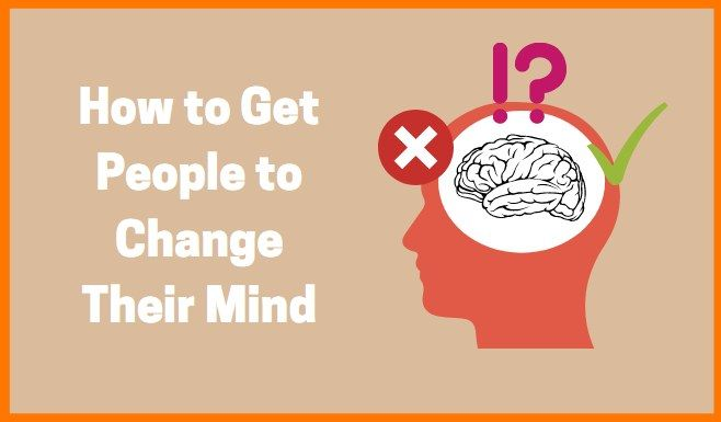 How to Get People to Change their Mind