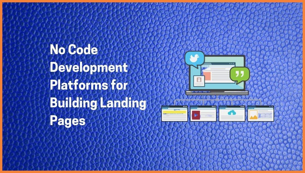 Best No Code Development Platforms for Building Landing Pages