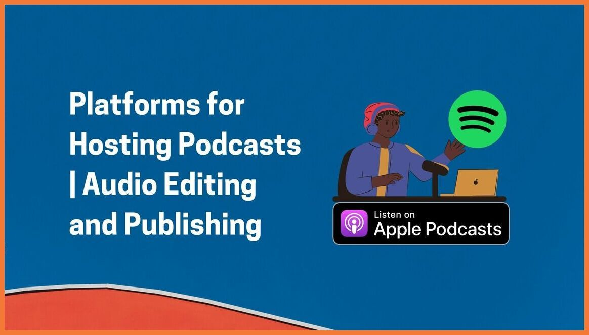 Platforms for Hosting Podcasts | Audio Editing and Publishing