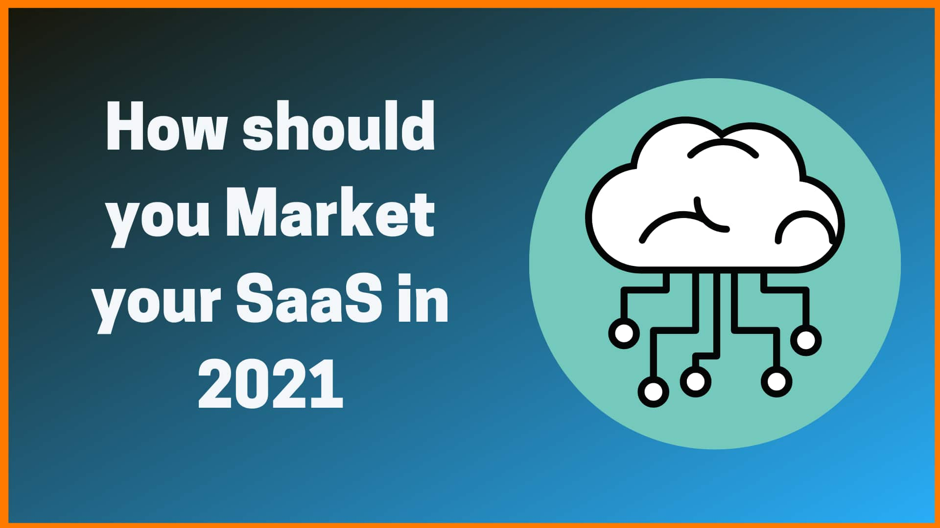 How should you market your SaaS in 2021?