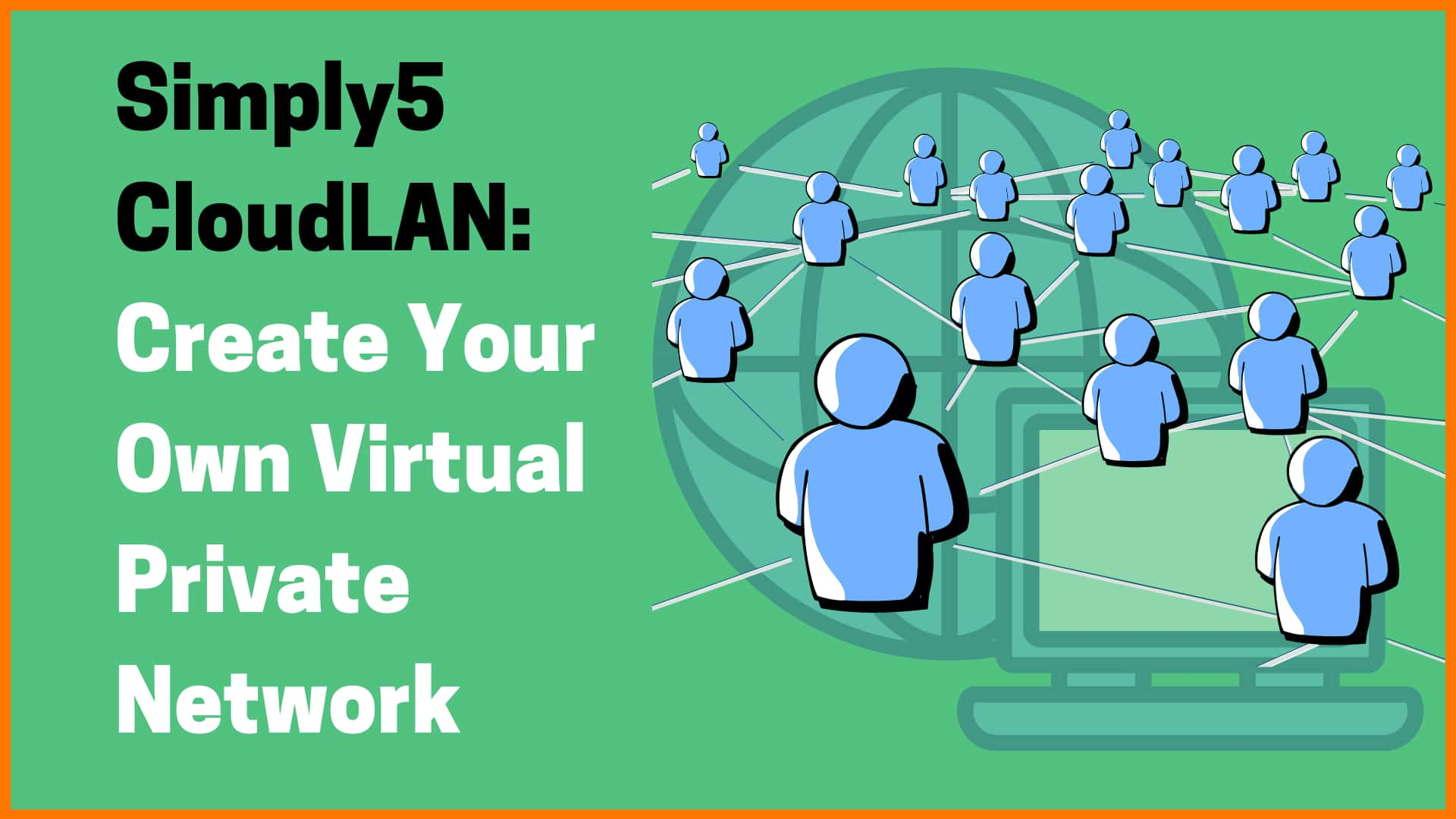 Simply5 CloudLAN: Build Your Own Secure Virtual Private Network.