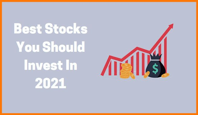 Best Stocks You Should Invest In 2021