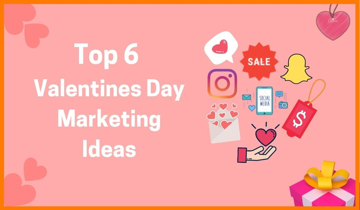 Top 6 Valentine's Day Marketing Ideas for your Business