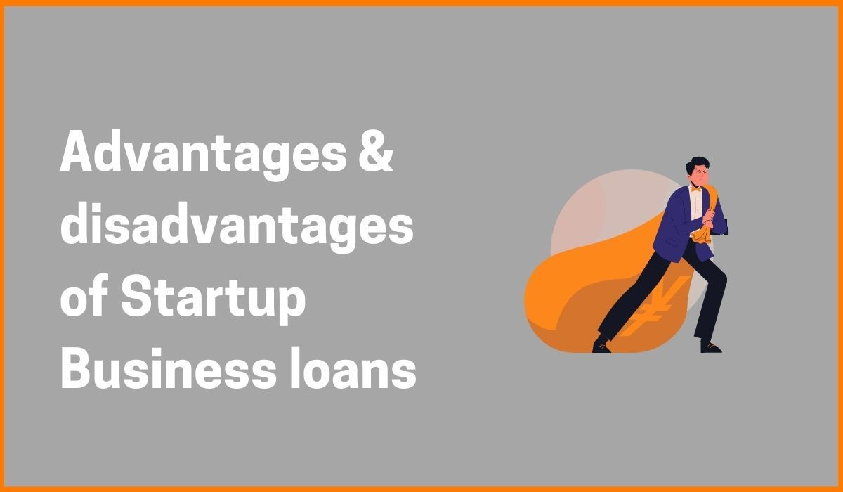 Advantages and disadvantages of Startup Business loans