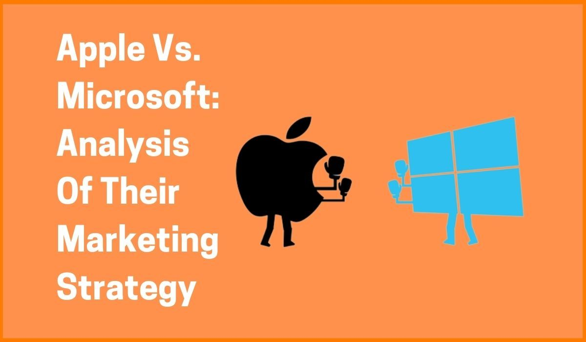 Apple Vs. Microsoft: Analysis Of Their Marketing Strategy