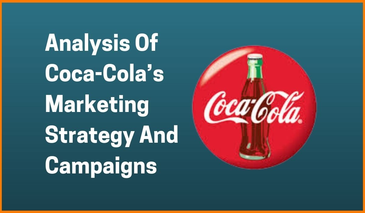 Analysis Of Coca-Cola's Marketing Strategy And Campaigns
