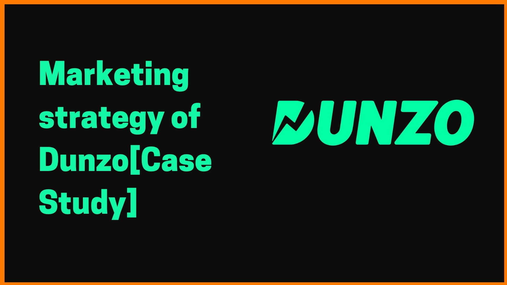 Marketing Strategies of Dunzo [Case Study]