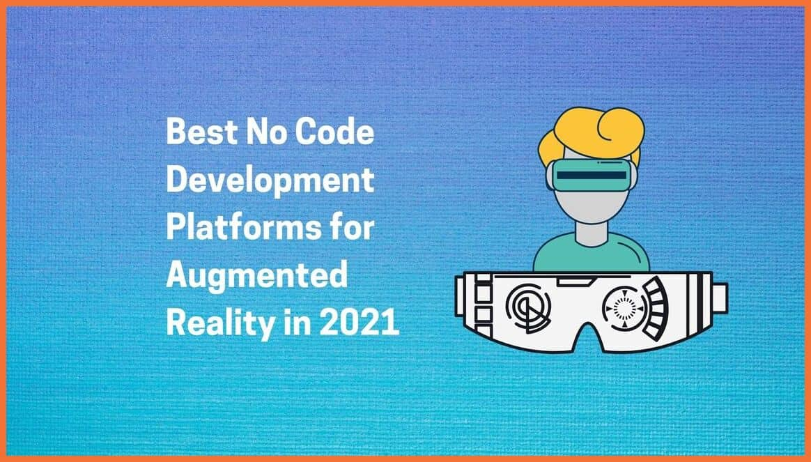 Best No Code Platforms for Augmented Reality in 2021