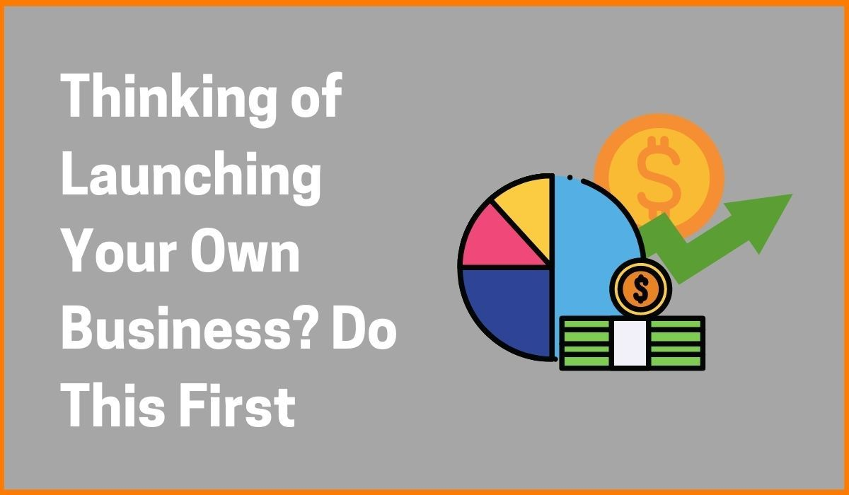 Thinking of Launching Your Own Business? Do This First