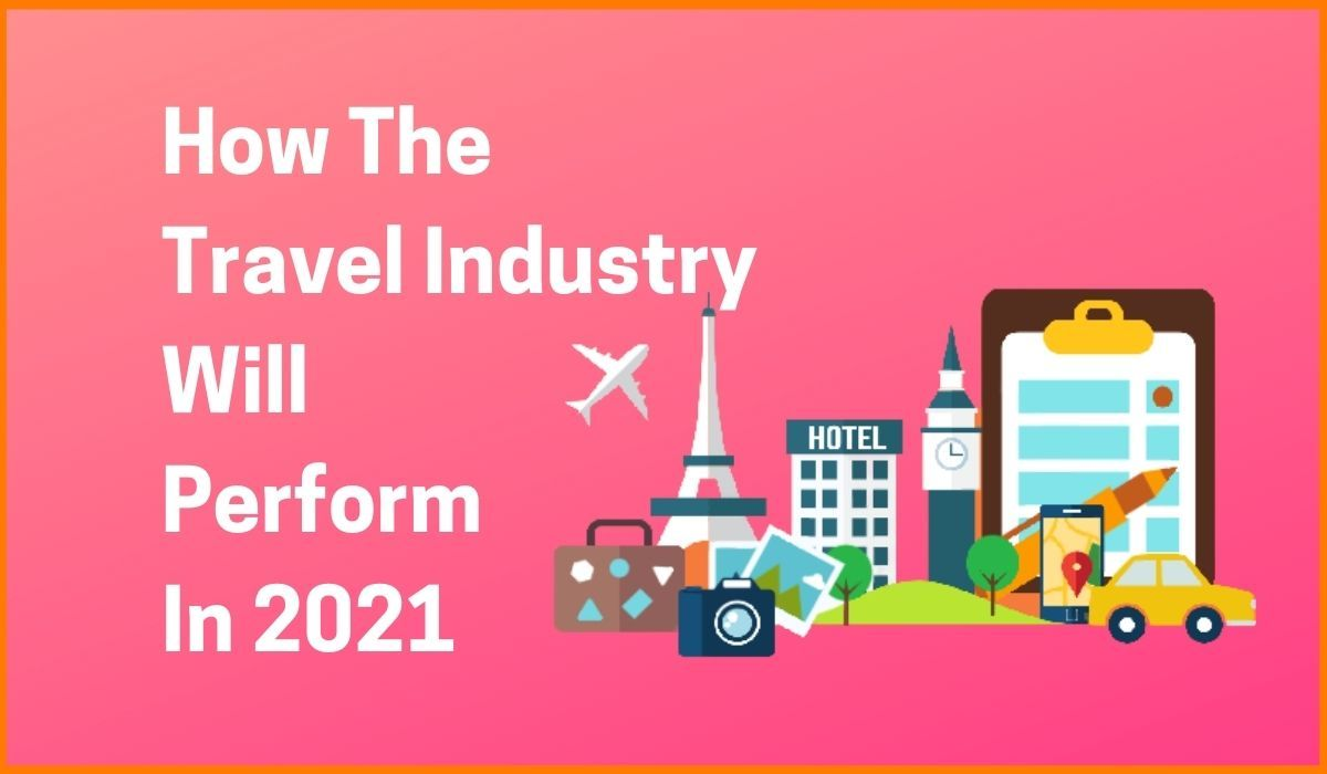 How The Travel Industry Will Perform After Pandemic In 2021: Travel Trends Of 2021
