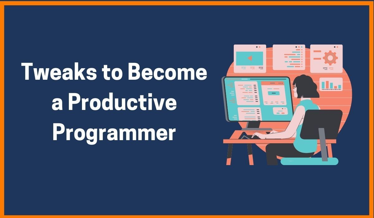 7 Simple Tweaks to Become a More Productive Programmer