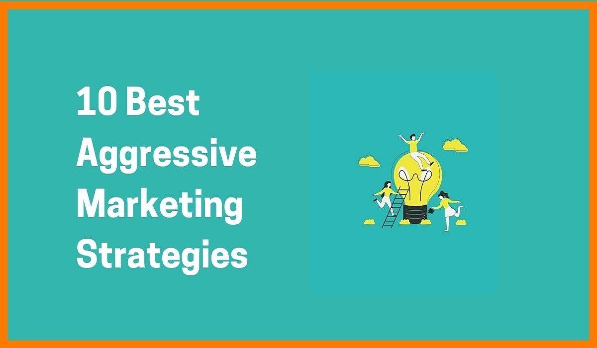 10 Best Aggressive Marketing Strategies