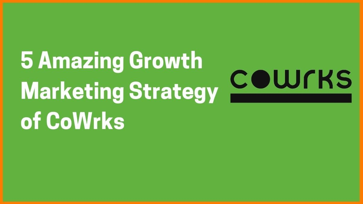 How CoWrks Used These 5 Marketing Strategies to Achieve Success