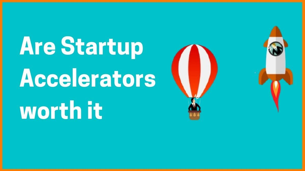 What are Startup Accelerators and Are they worth it