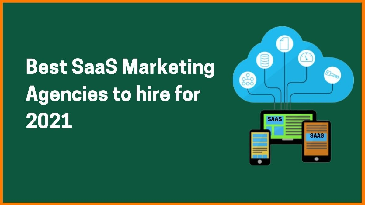Best SaaS Marketing Agencies to Hire for in 2021