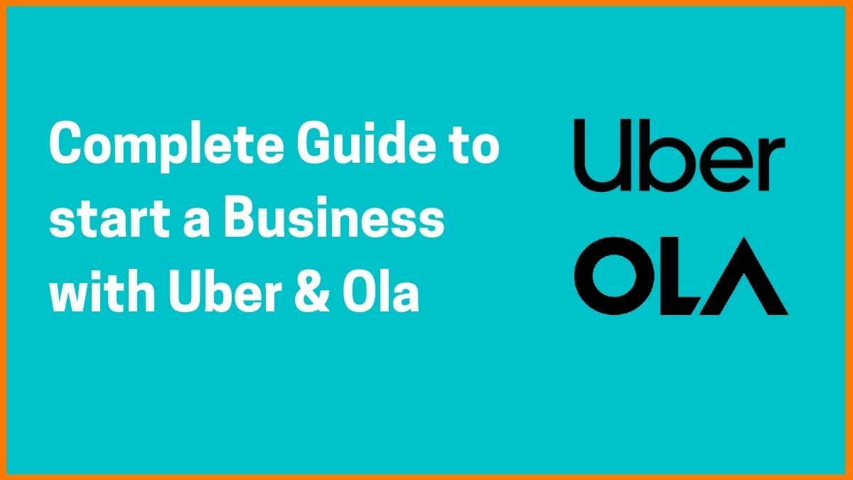 How to start a Business with Uber & Ola in 2021