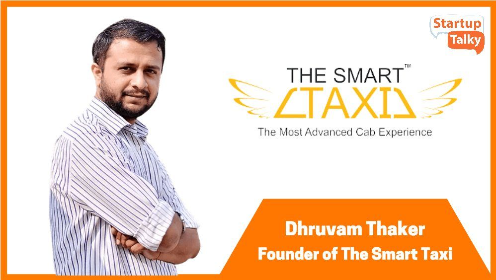 Dhruvam Thaker: The Man Behind 'The SMART Taxi' Shares His Story   Know The StartupTalker