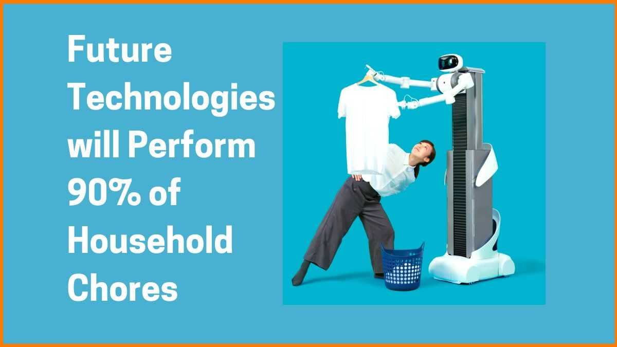 Future Technologies will Perform 90% of Household Chores