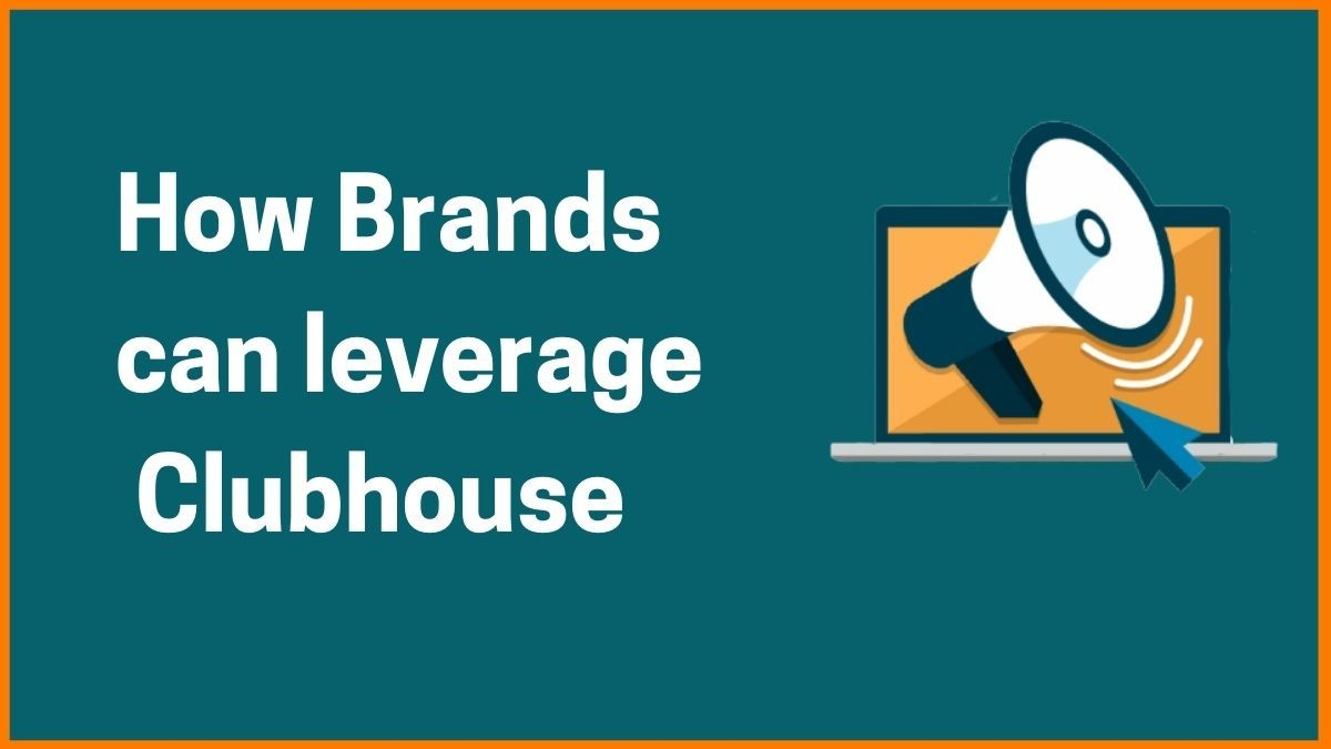 How Brands Can Leverage Clubhouse - An Emerging Social Media Platform