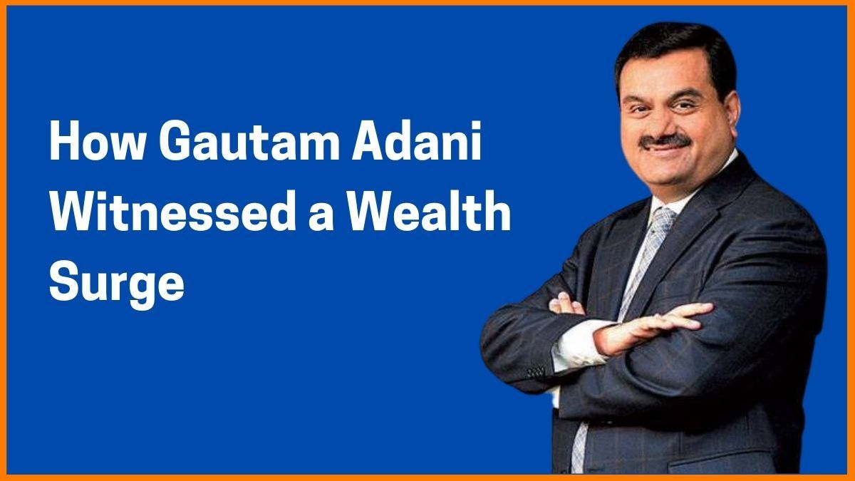 How Gautam Adani Witnessed a Wealth surge of $17 billion in his Net worth