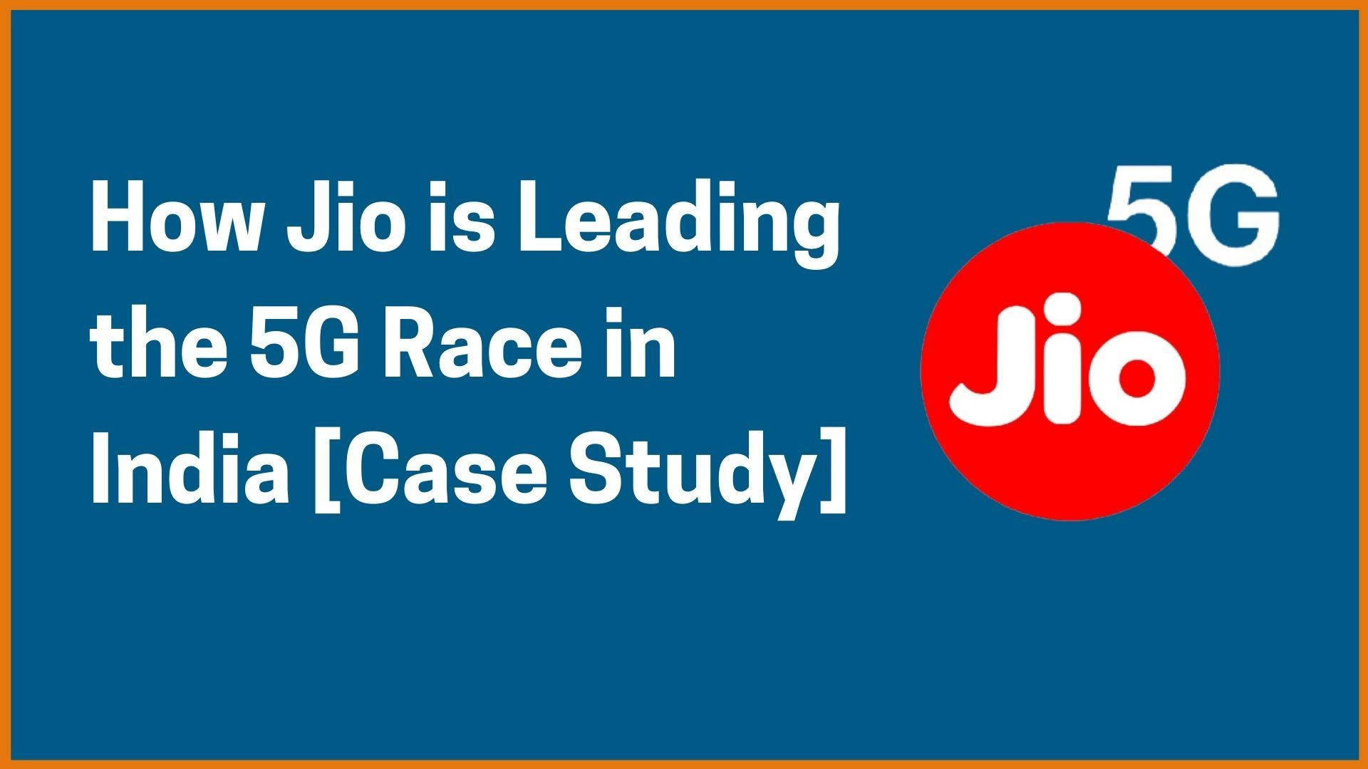How Jio is Leading the 5G Race in India [Case Study]