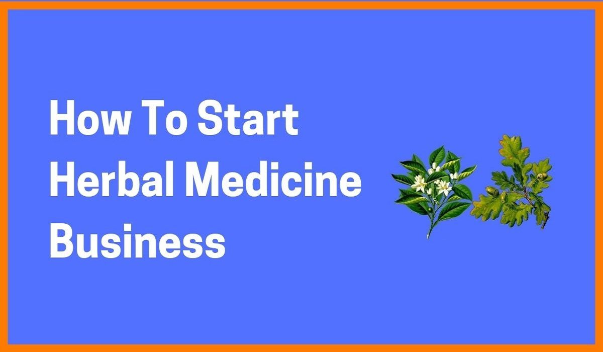 How To Start Herbal Medicine Business