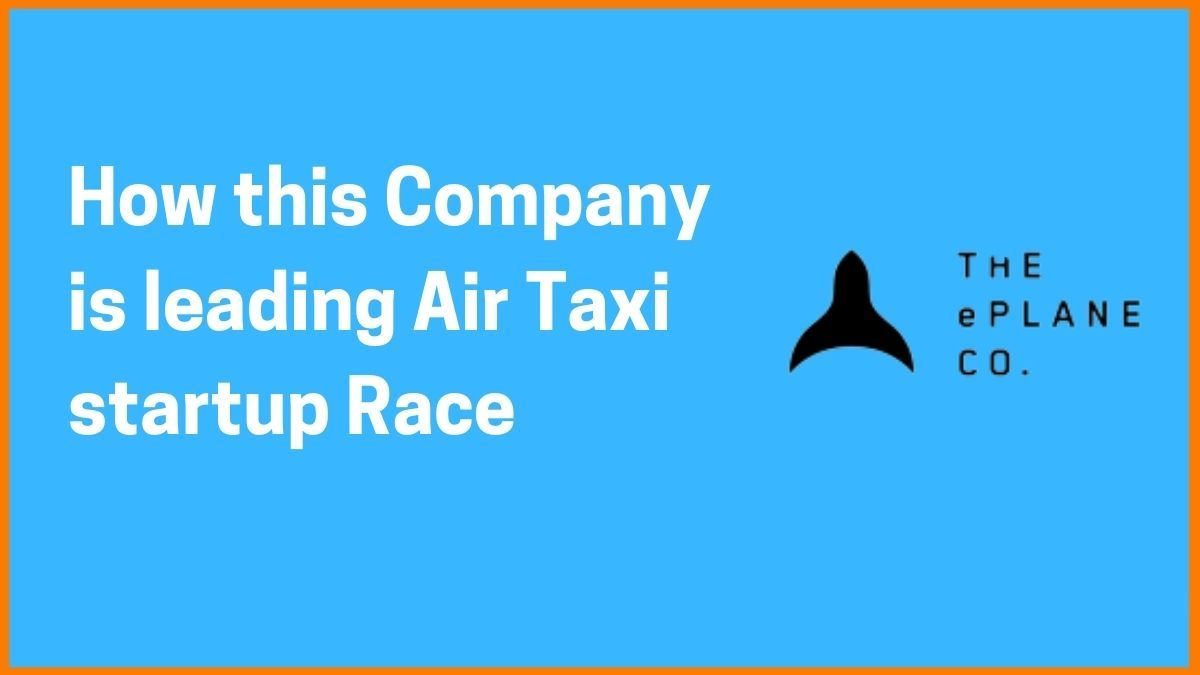 E-plane - A Company Leading Air Taxi Startup Race in India