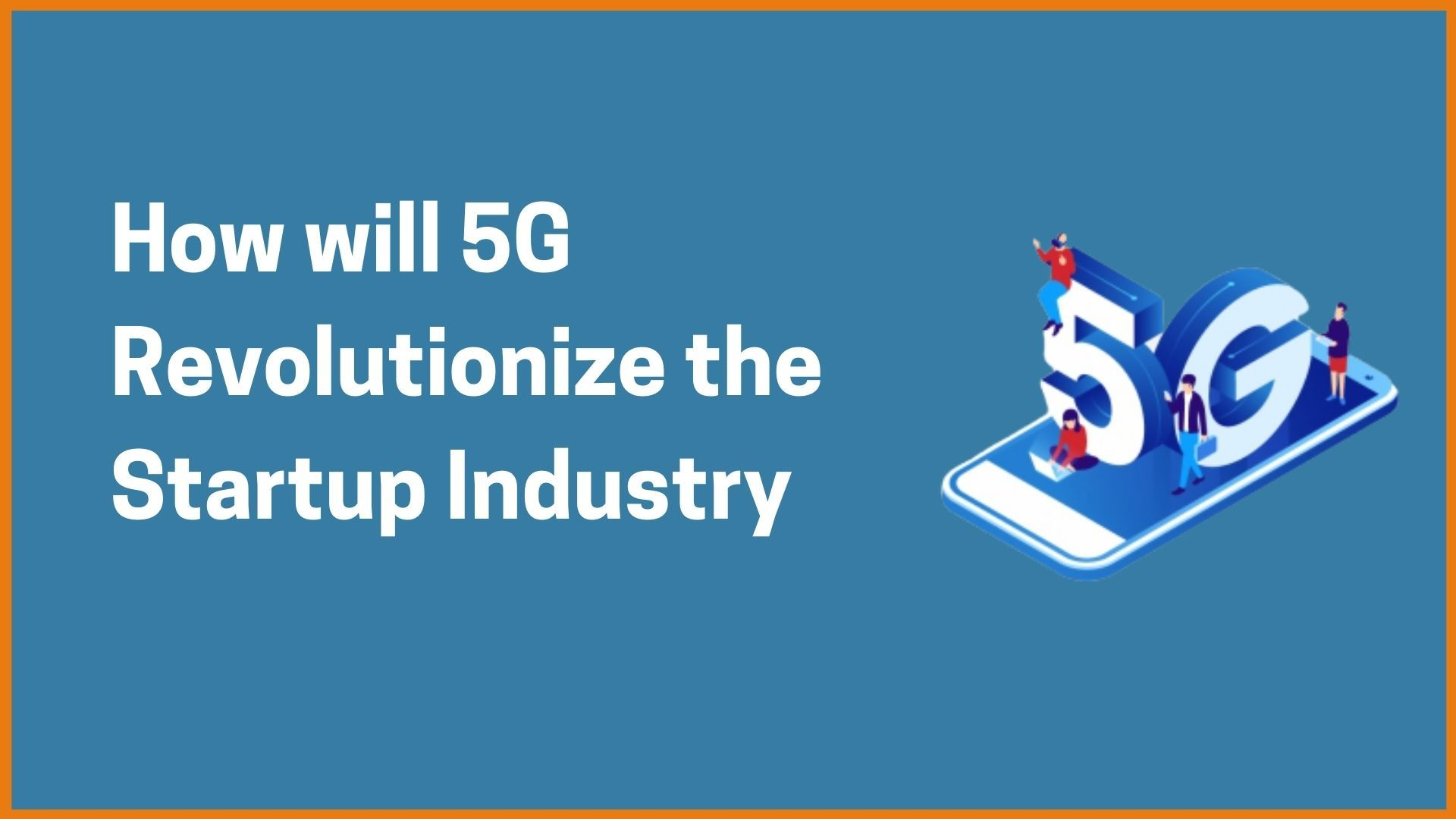 How will 5G Revolutionize the Indian Startup Industry?