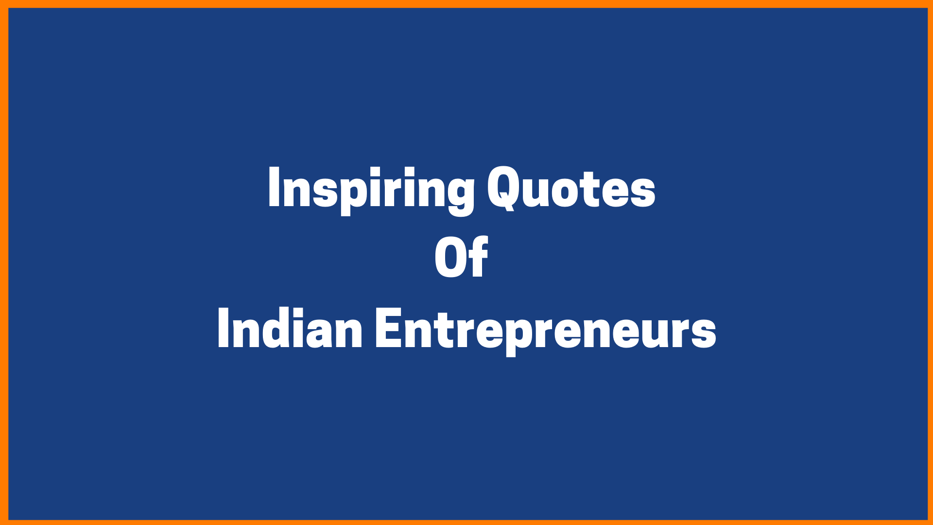 Inspiring Quotes By Indian Entrepreneurs [Exhaustive List]