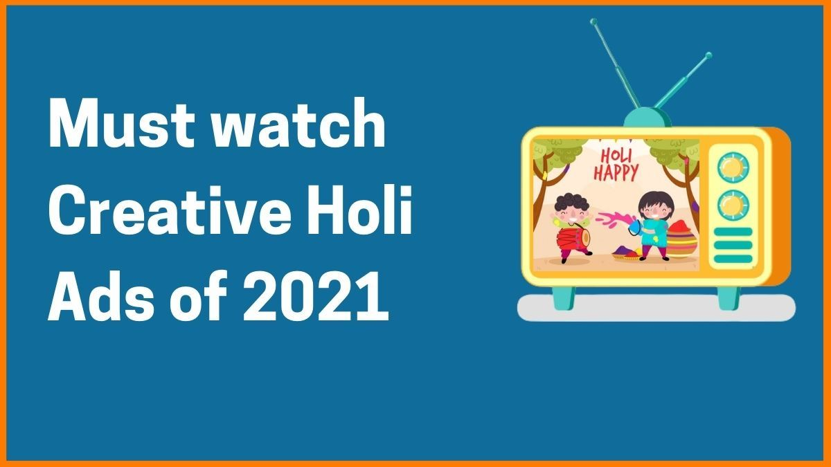 List of Must-Watch Creative Holi Ads of 2021