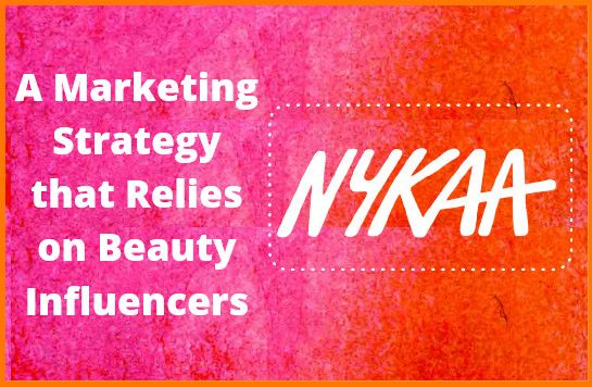 Nykaa - A Marketing Strategy that Relies on Beauty Influencers
