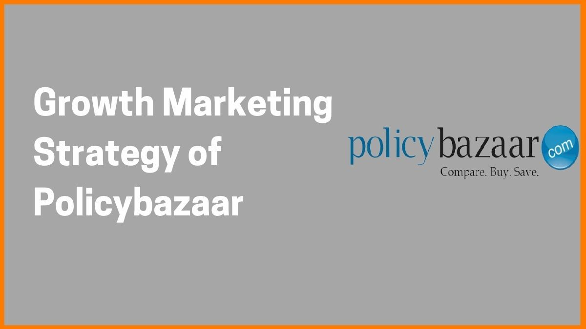 How Policybazaar Witnessed Huge Growth with these Marketing Strategies