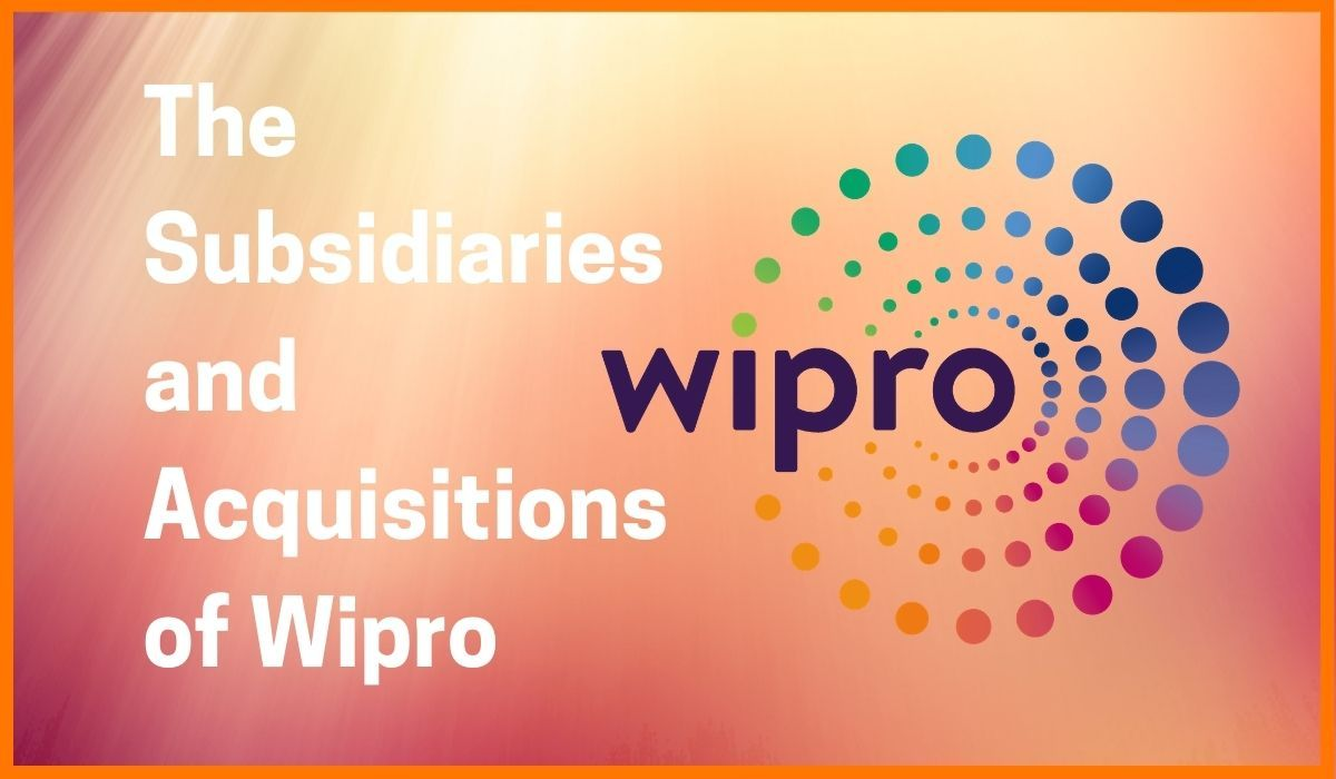 The Subsidiaries And Acquisitions That Make Wipro Ltd Successful