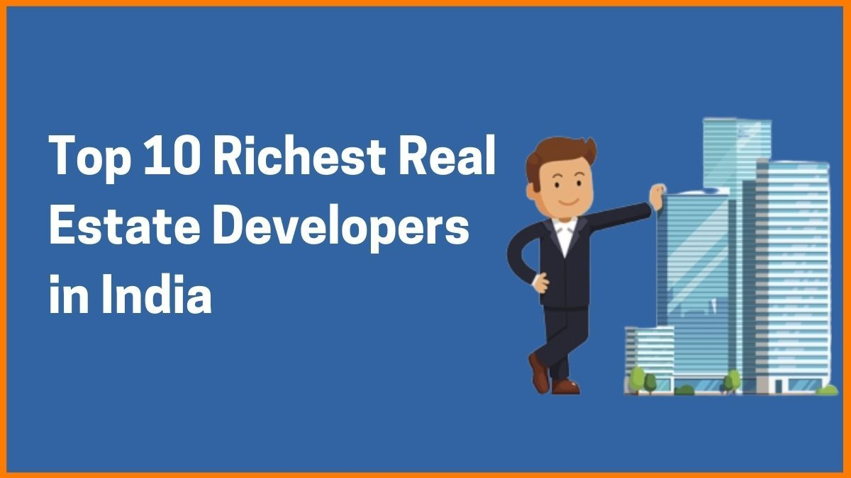 Top 10 Richest Real Estate Developers in India