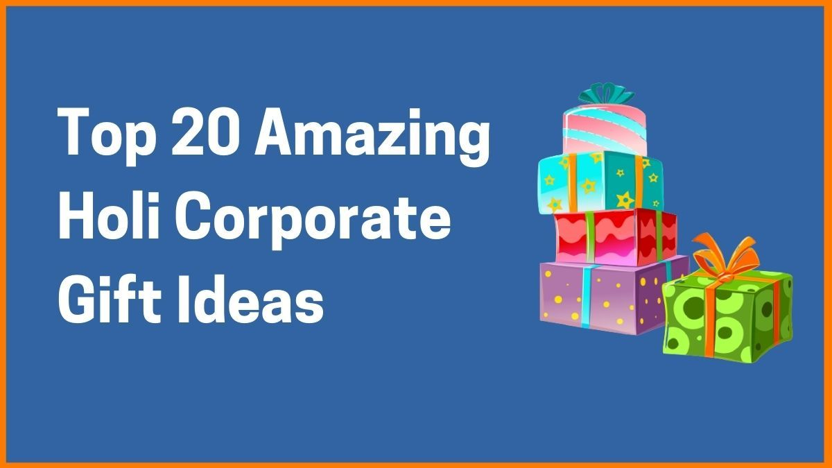 Top 20 Amazing Corporate Gift Ideas for Holi 2021