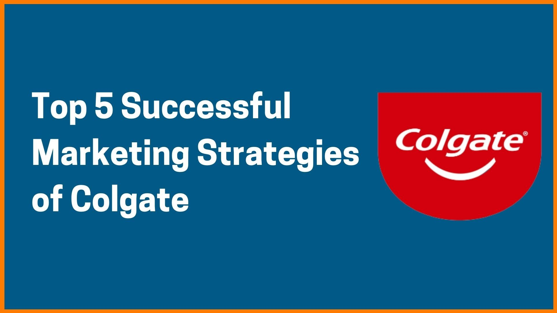 Top 5 Successful Marketing Strategies of Colgate