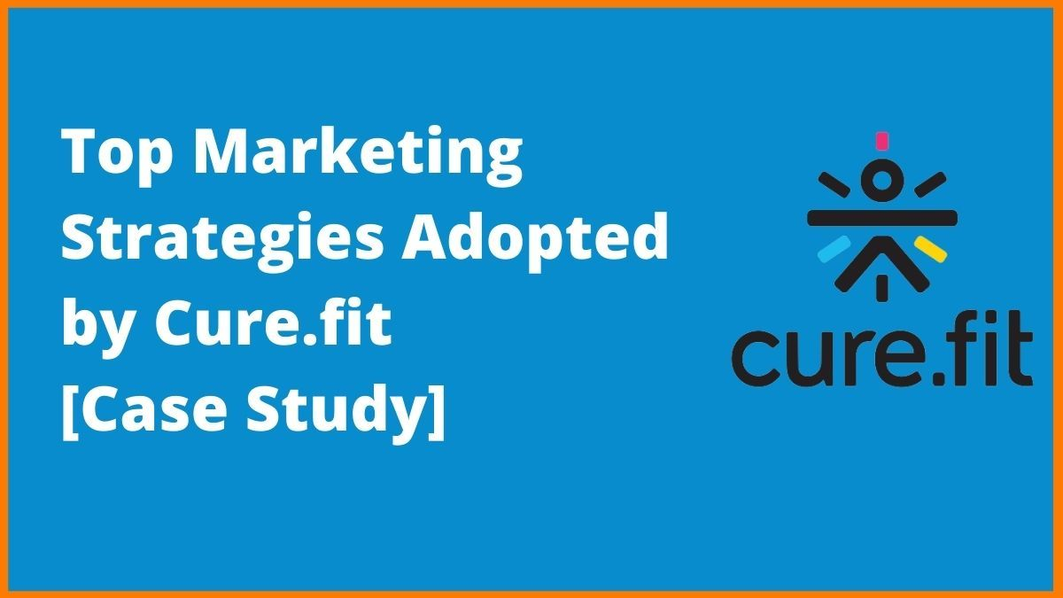 Top 4 Marketing Strategies of Cure.fit [Case Study]